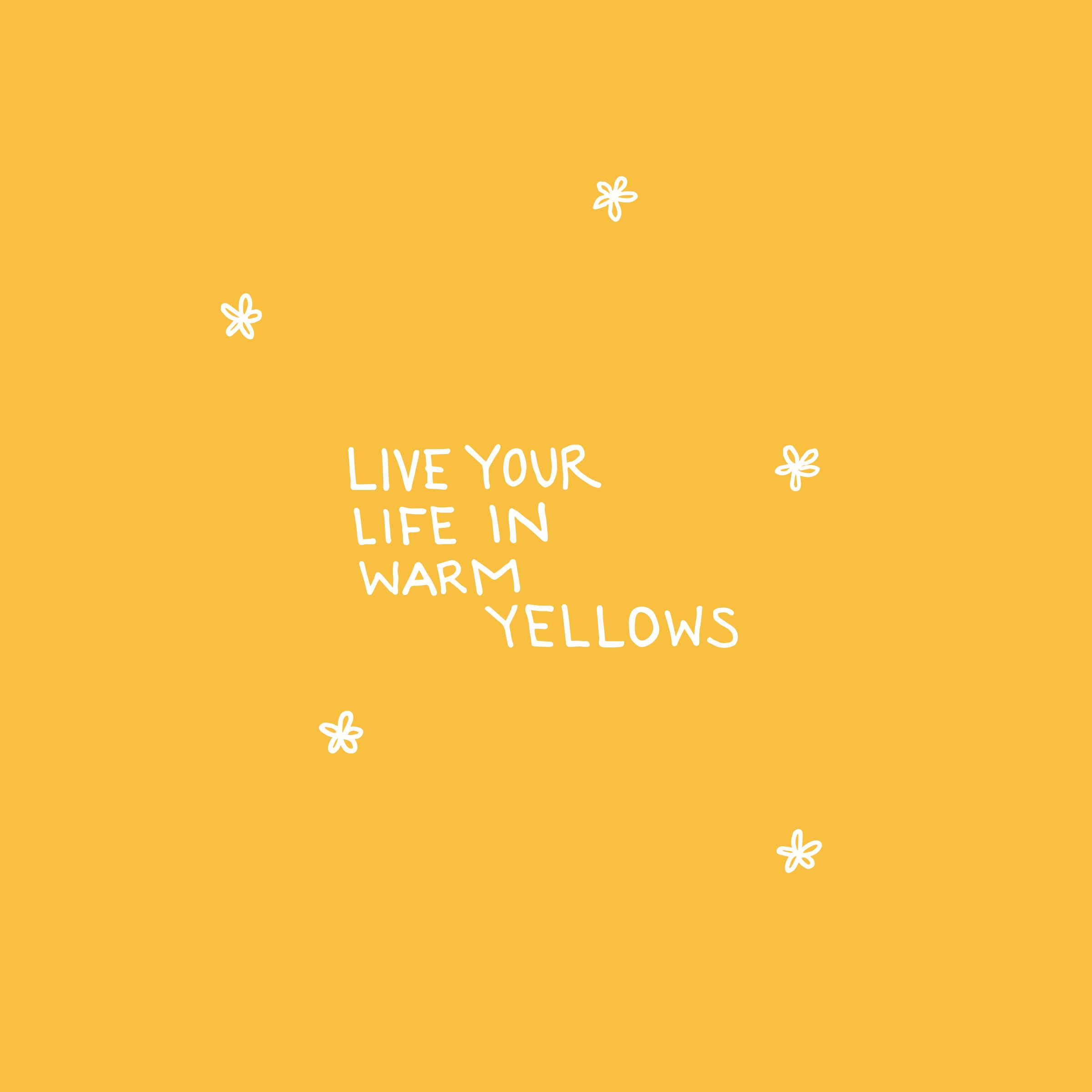 Live Your Life In Warm Yellows Yellow Quotes Quote Aesthetic Happy Words