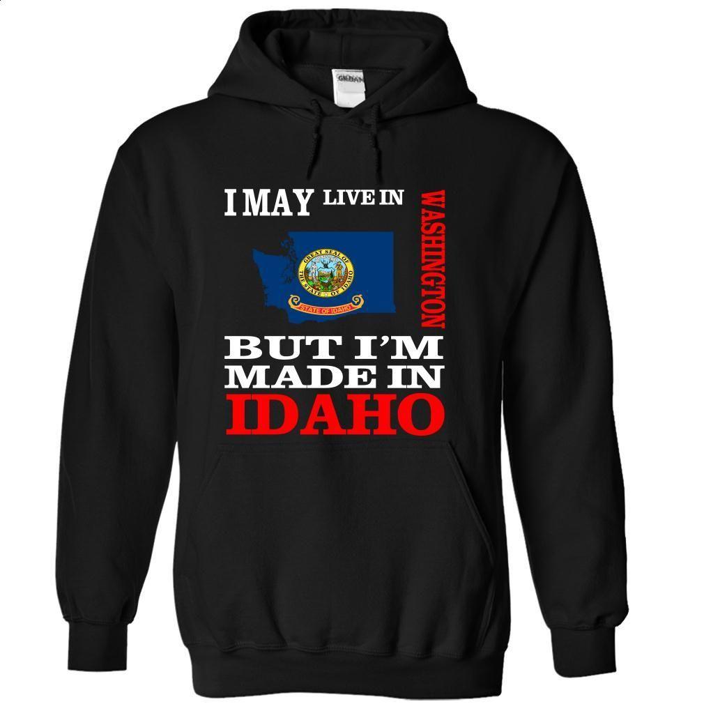I may live in WASHINGTON but Im made in IDAHO-ergrsysep T Shirt, Hoodie, Sweatshirts - hoodie #tee #hoodie