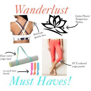 Wanderlust Must-Haves! #wanderlust #yoga #fashion