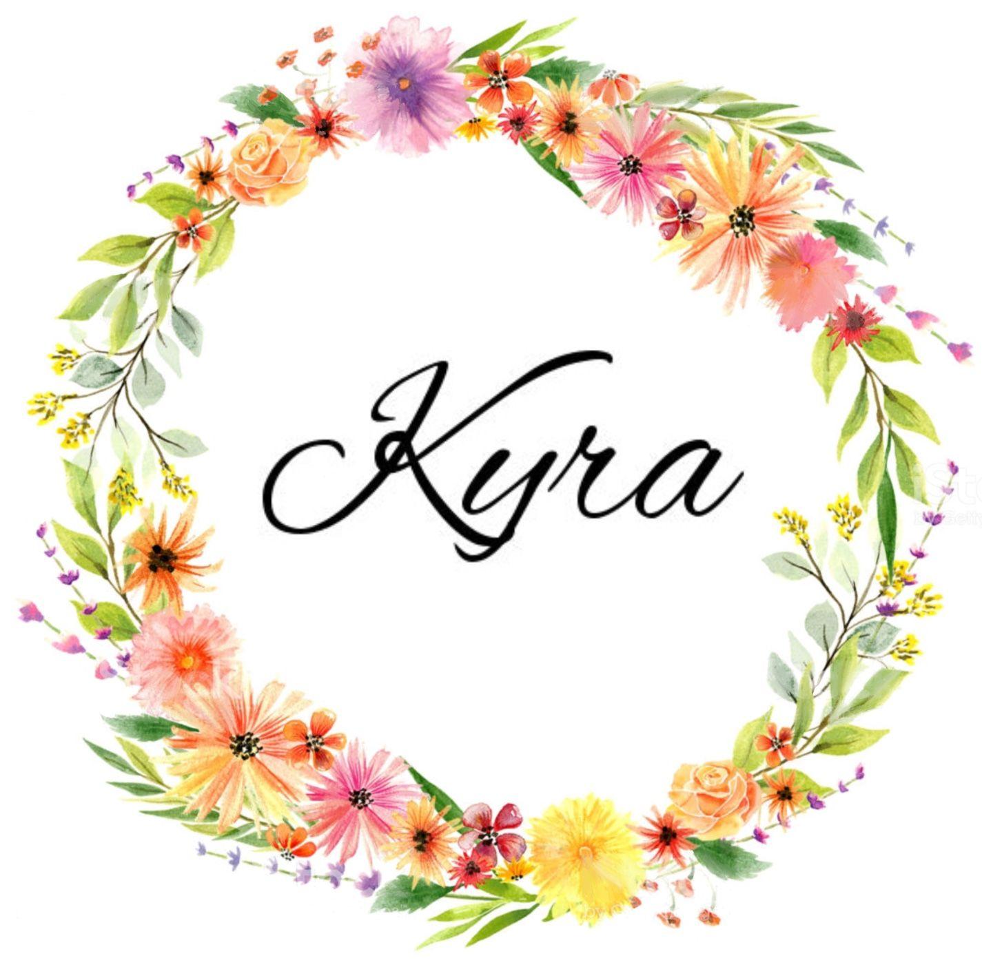 Girls Name In Floral Wreath Kyra Kyra Kie Rah Persian Greek Throne Enthroned Baby Girl Names Name Wallpaper Watercolor Inspiration