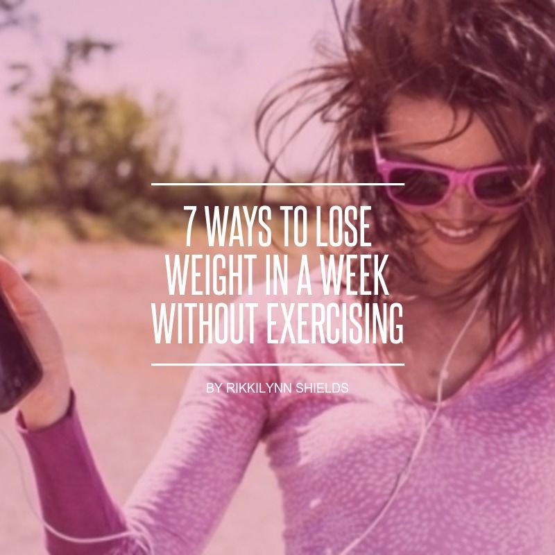 7 Ways to Lose #Weight in a Week without Exercising ... - #Weightloss