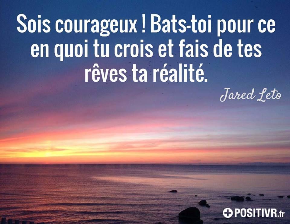 Sois Courageux Bats Toi Pour Ce En Quoi Tu Crois Et Fais