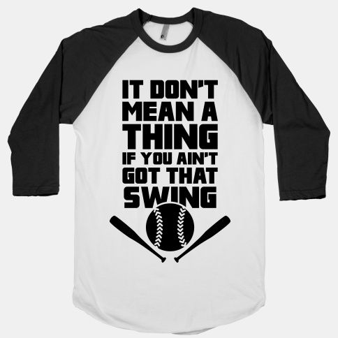 it dont mean a thing if you aint got that swing baseball tee