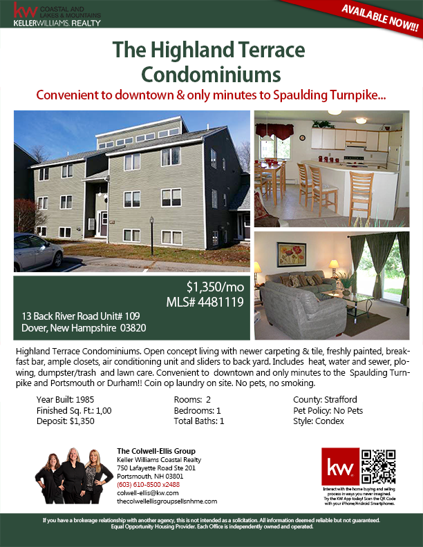 13 Back River Road Unit# 109, Dover, NH 03820    2BR/1.BA    $1,350/mo    Condo    1000 SqFt    Highland Terrace Condominiums. Open concept living with newer carpeting & tile, freshly painted, breakfast bar, ample closets, a/c unit & sliders to back yard. Includes heat, water & sewer, plowing, dumpster/trash & lawn care. Convenient to downtown and only minutes to the Spaulding Turnpike and Portsmouth...    The Colwell-Ellis Group KW Coastal Realty    (603) 610-8500 x2488