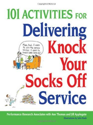 101 Activities For Delivering Knock Your Socks Off Service Knock Your Socks Off Series By Performance Research A Reading Levels Activities Book Worth Reading