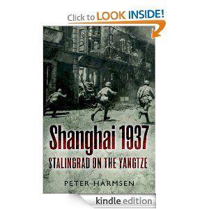 Amazon Com Shanghai 1937 Stalingrad On The Yangtze Ebook Peter Harmsen Kindle Store Shanghai Books Paperbacks