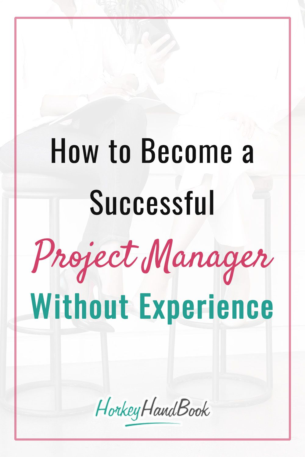 4 Steps to work as a project manager without experience