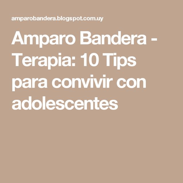Amparo Bandera - Terapia: 10 Tips para convivir con adolescentes