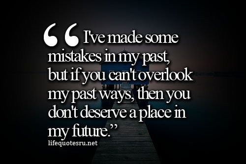 My Past Has Made Me Who I Am But It Does Not Dictate My Future My Past Quotes Past Quotes Better Life Quotes