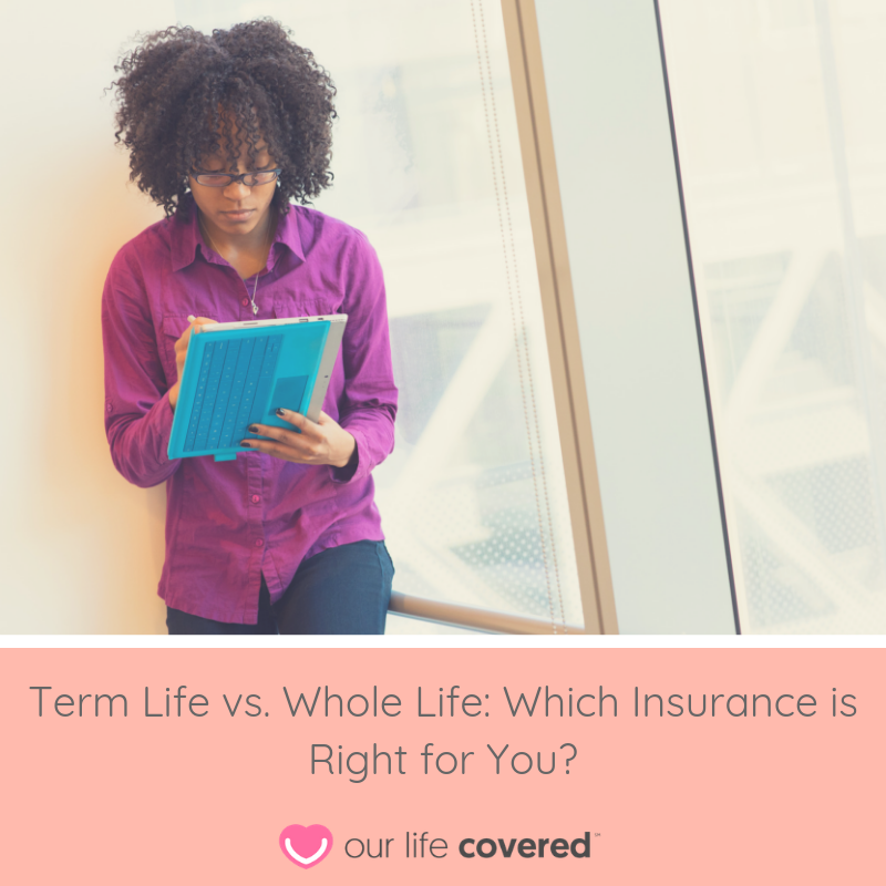 Term Life Vs. Whole Life Which Insurance Is Right For You