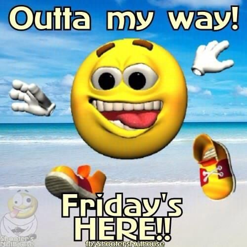 Friday Happiness Quotes Funny: Outta My Way Friday Is Here Friday Happy Friday Tgif Good