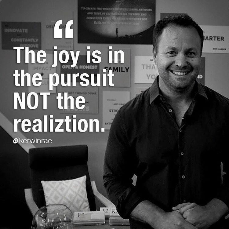 The Joy Is In The Pursuit Not The Realization Kerwin Rae