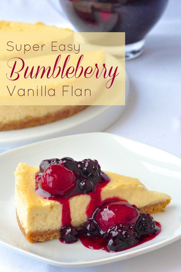 Super Easy Bumbleberry Vanilla Flan - one of the easiest and most luscious dessert recipes ever! Just a few simple ingredients come together to form this creamy, slightly tangy, baked custard on a vanilla crumb base and topped with a delicious bumbleberry compote. The basic recipe can be used with practically any fruit topping of your choice.