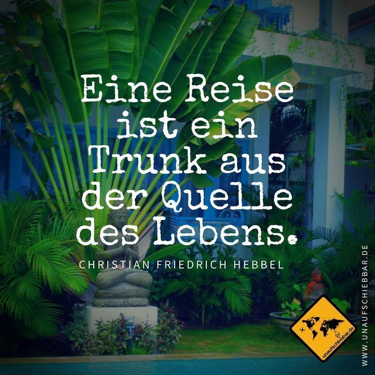 www.unaufschiebba … Een reis is een drankje uit de bron van het leven. (Christian …..