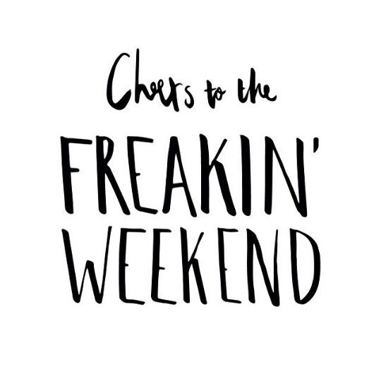 Cheers To The Freakin Weekend Sayingsecardsquotes Weekend
