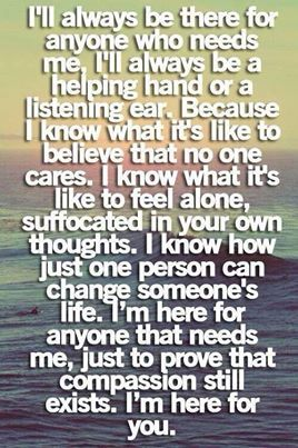 I Ll Always Be There For Anyone Who Needs Me Words Be Yourself Quotes Thank You Quotes