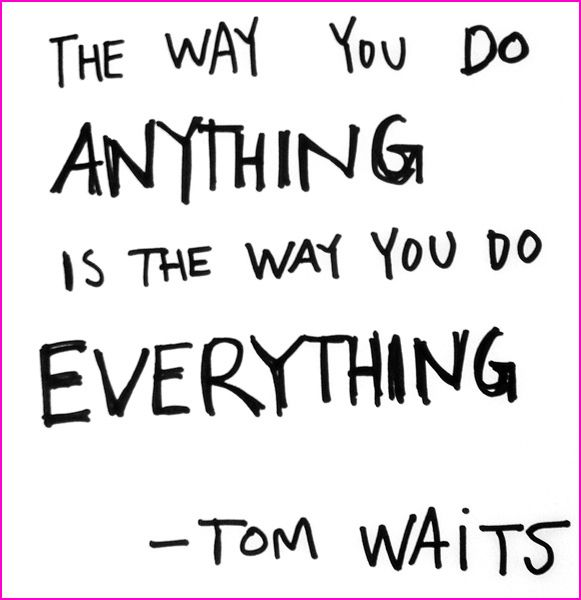 Tom Waits Inspires Tom Waits Quotes Quotes To Live By Cool Words