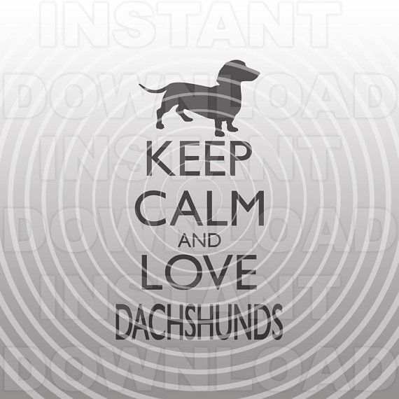 Download Keep Calm and Love Dachshunds SVG File,Weiner Dog SVG ...