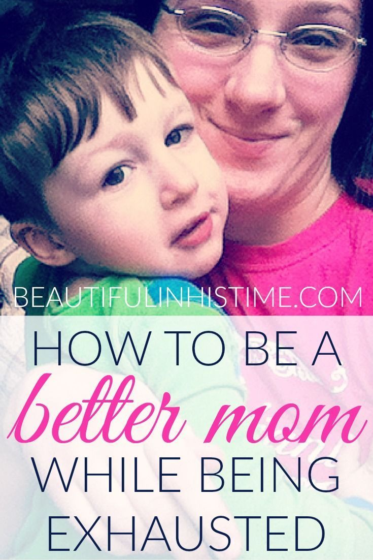 How to be a better mom while being exhausted Exhausted Parents