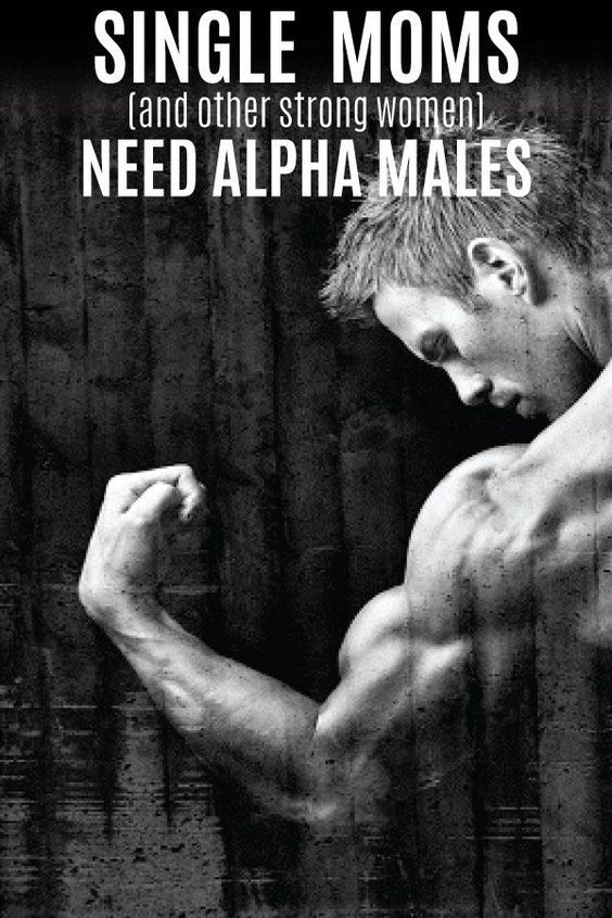 Single moms (and other strong women) need alpha males.