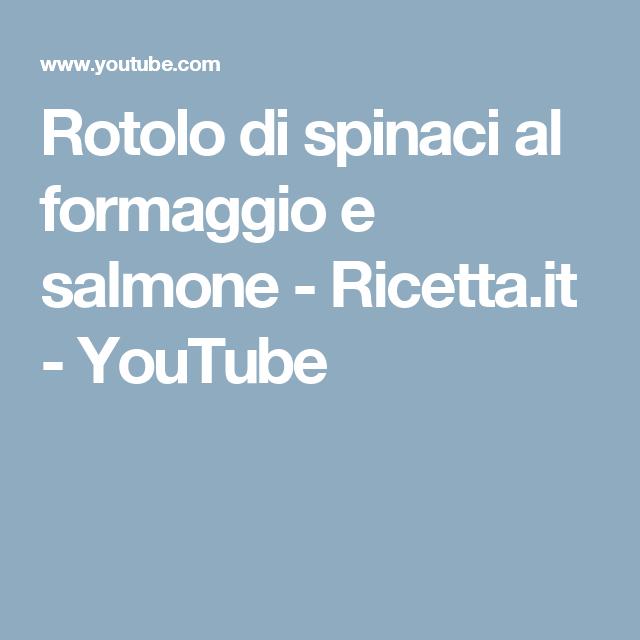 Rotolo di spinaci al formaggio e salmone - Ricetta.it - YouTube