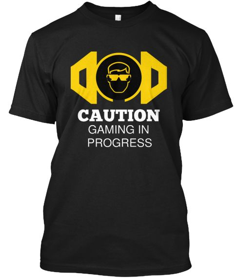 Caution Gaming In Progress Black T Shirt Front T Shirt Funny