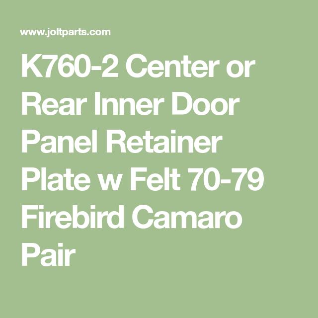 K760 2 Center Or Rear Inner Door Panel Retainer Plate W Felt 70 79 Firebird Camaro Pair Panel Doors Retainers Paneling