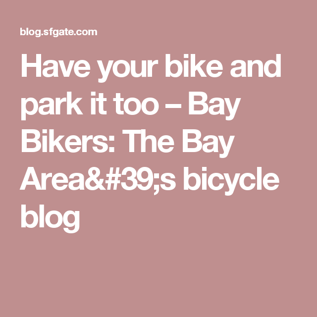 Have your bike and park it too – Bay Bikers: The Bay Area's bicycle blog
