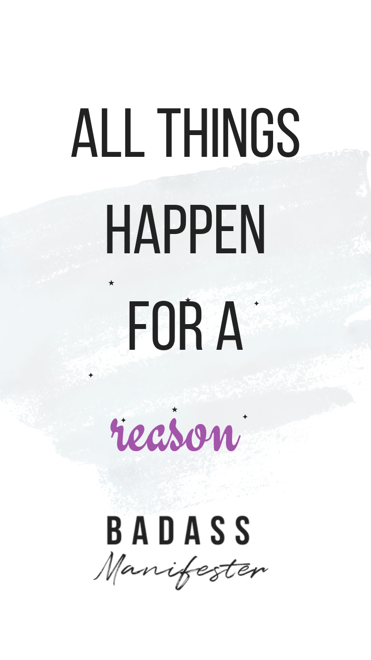 Believe that all things happen for a reason. For your own