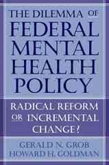 The Dilemma of Federal Mental Health Policy: Radical Reform or Incremental Change?