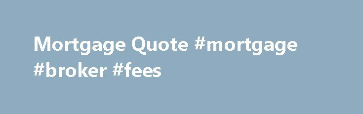 Mortgage Quote Custom Mortgage Quote Mortgage Broker Fees Httpmoney.remmont