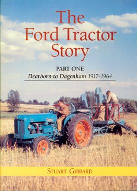 The Ford Tractor Story Volume 1 Dearborn To Dagenham 1917 1964 Book Tractors Ford Tractors Classic Tractor