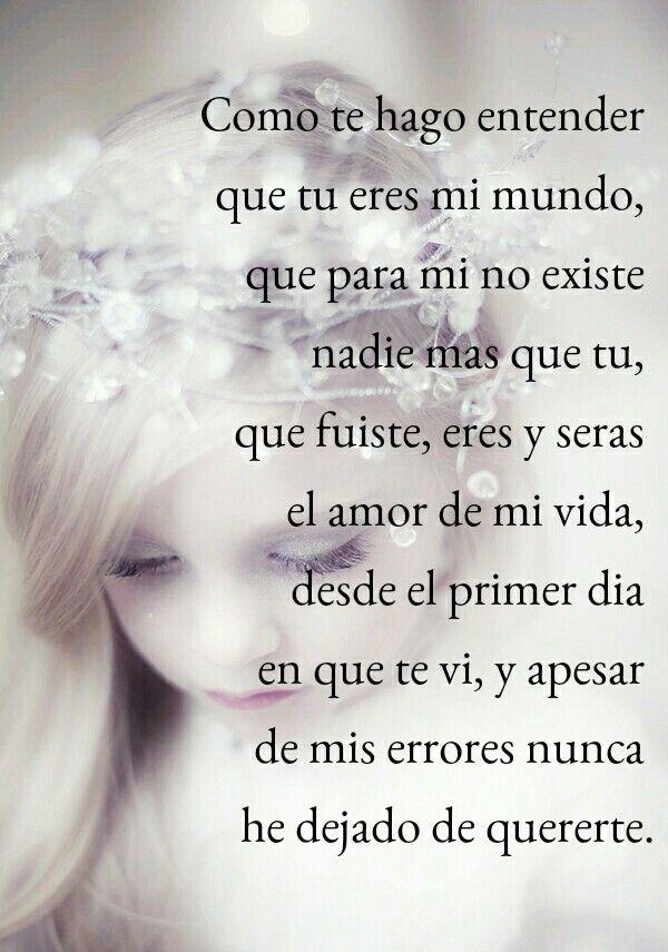 Fuiste Eres Y Seras Siempre El Amor De Mi Vida Frases Pinterest