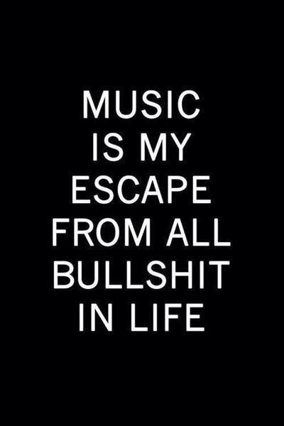 Music Is My Escape From All Bullshit In Life Quotes Pinterest