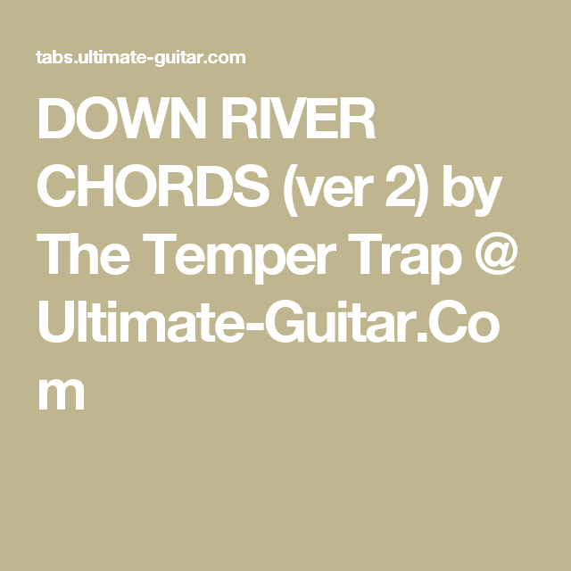 DOWN RIVER CHORDS (ver 2) by The Temper Trap @ Ultimate-Guitar.Com ...