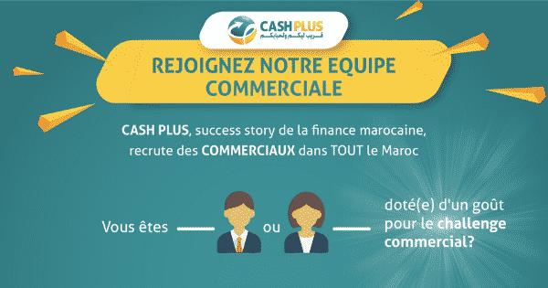 Cash Plus Recrute Des Commerciaux Sur Tout Le Maroc Dreamjob Ma Maroc Commercial Offre Emploi