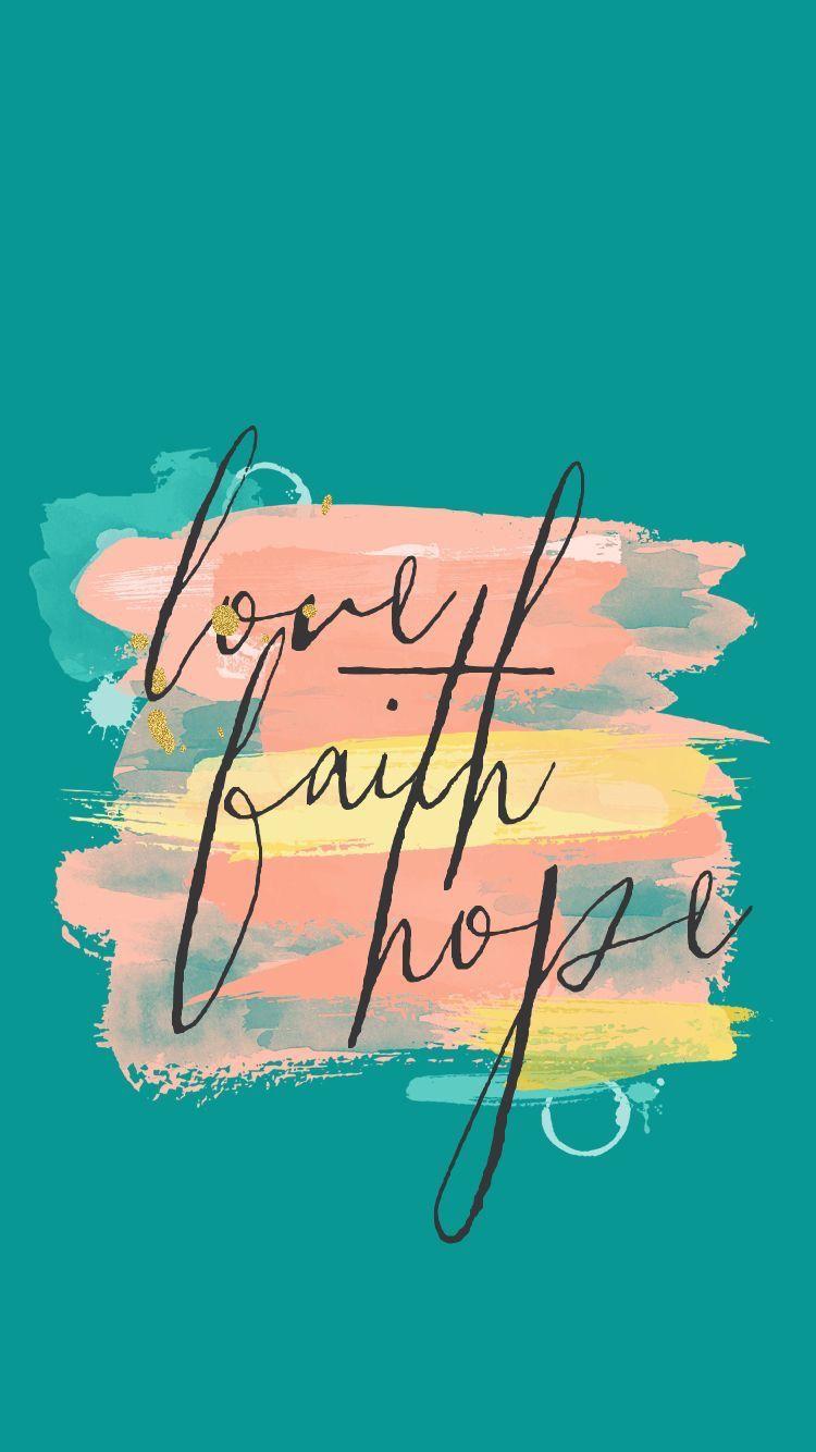 Love, faith, hope wallpaper Phone Wallpapers Pinterest ...
