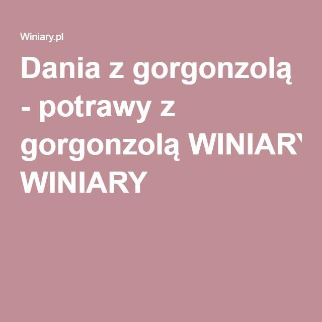 Dania z gorgonzolą - potrawy z gorgonzolą WINIARY