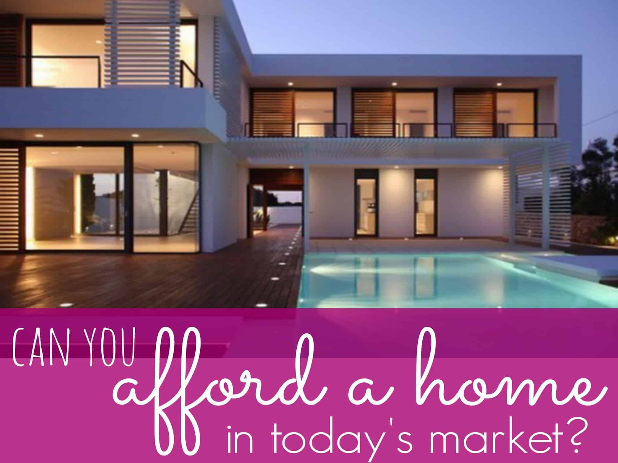 Can you afford a home in todays market with images