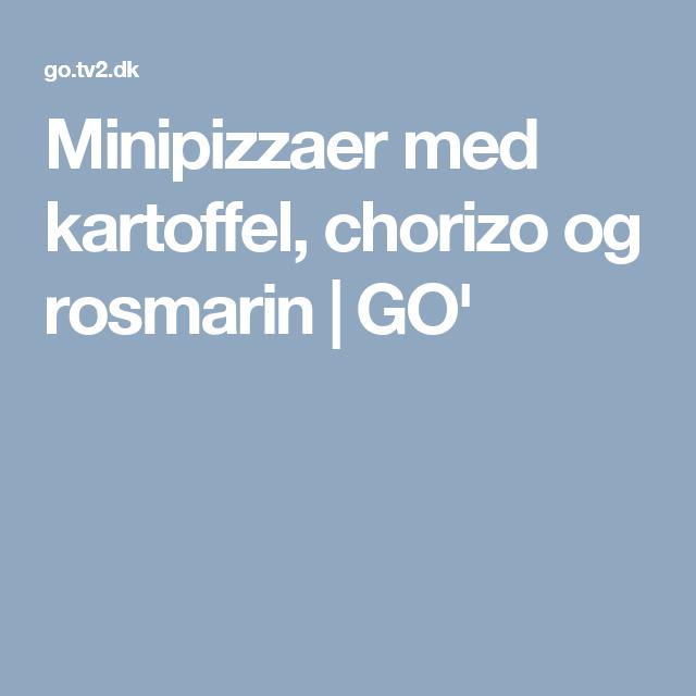 Minipizzaer med kartoffel, chorizo og rosmarin | GO'