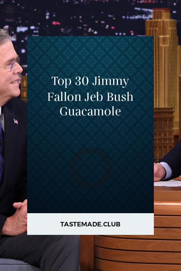 Top 30 Jimmy Fallon Jeb Bush Guacamole Fall Recipes Easy Autumn Recipes Fall Recipes Healthy