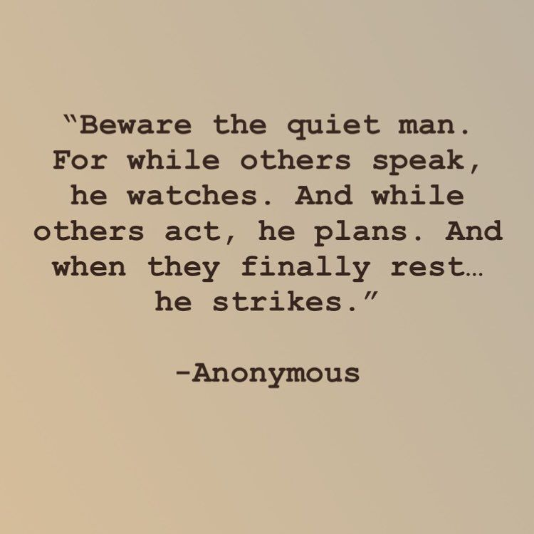 Image Result For Beware The Quiet Man For While Others Speak He