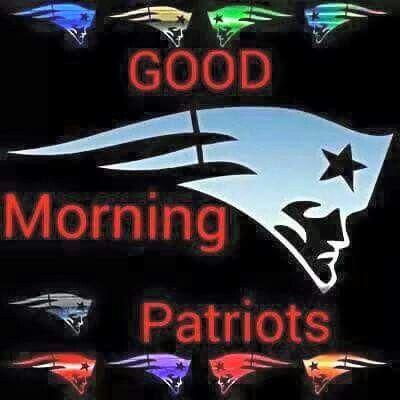 Good Morning Patsfans Patriots Fans New England Patriots England Patriots