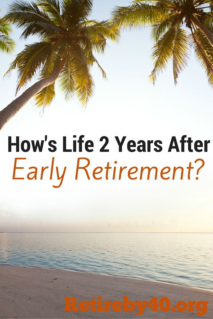How S Life 2 Years After Early Retirement Early Retirement Life How To Get Money
