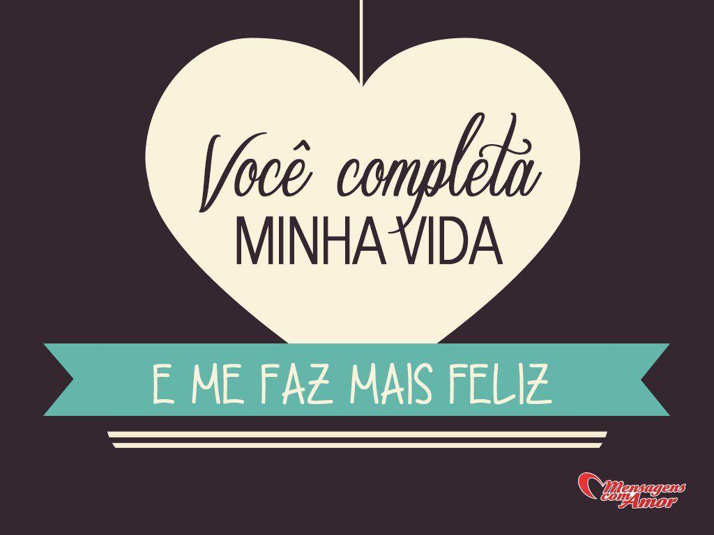 Você Me Completa E Todos Os Dias Enche Minha Vida De: Você Completa Minha Vida E Me Faz Mais Feliz! #voce