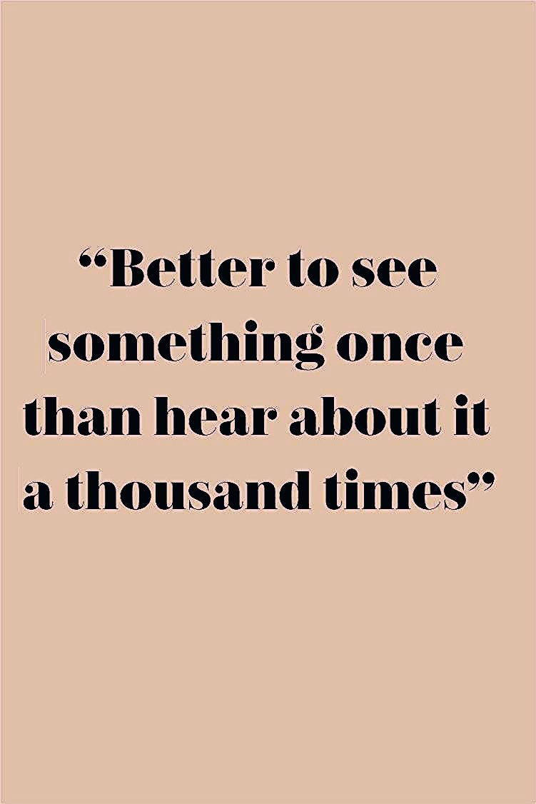 Photo of better to see something once than hear about it a thousand times