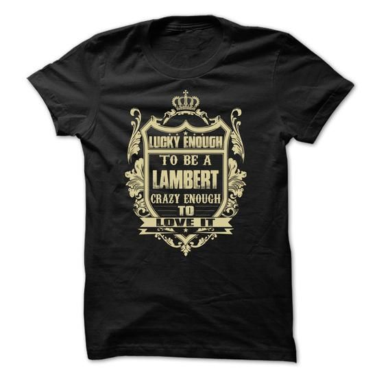 Lucky enough to be a LAMBERT - #unique gift #boyfriend gift. LIMITED AVAILABILITY => https://www.sunfrog.com/Names/Lucky-enough-to-be-a-LAMBERT.html?68278