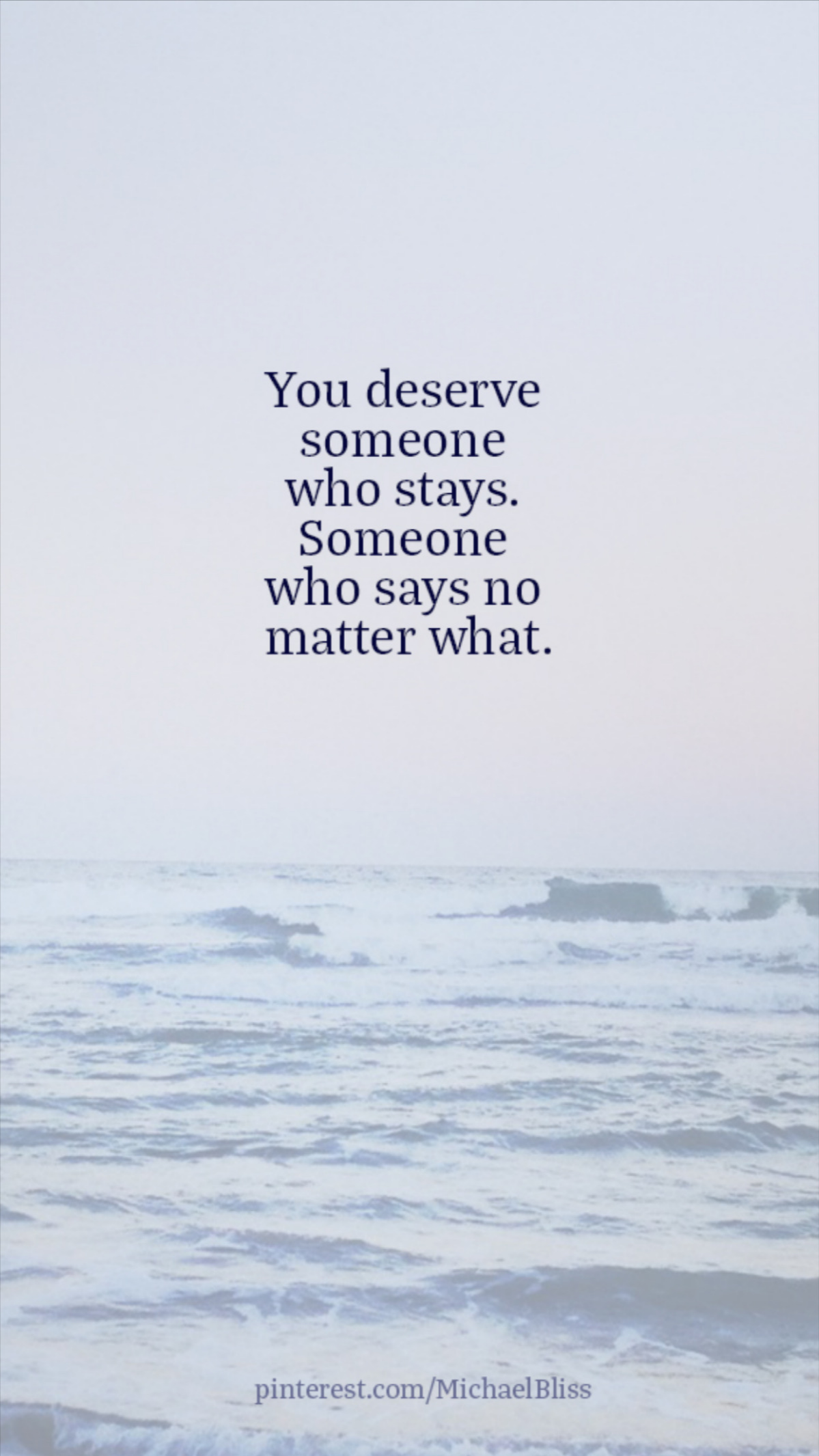 You deserve someone who stays