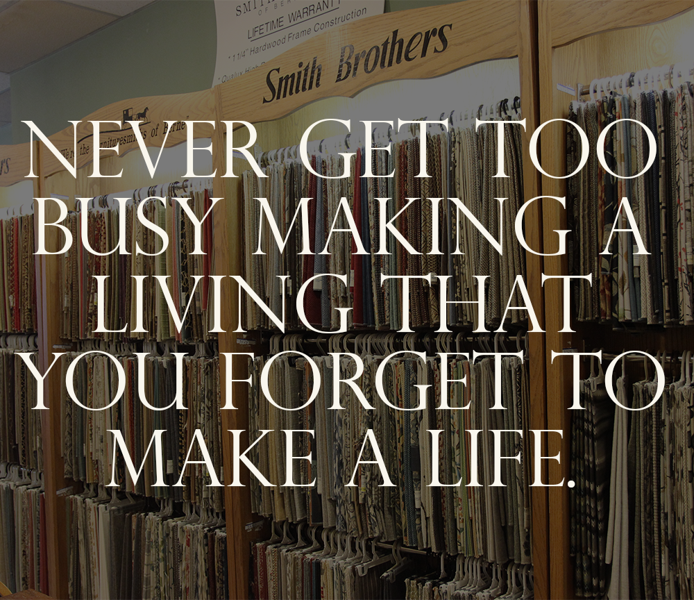 Never get too busy making a living that you forget to make a life. #interiordesign #furniture #foxcities #foxvalley #fabric
