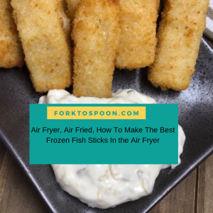 Air Fryer, Air Fried, How To Make The Best Frozen Fish